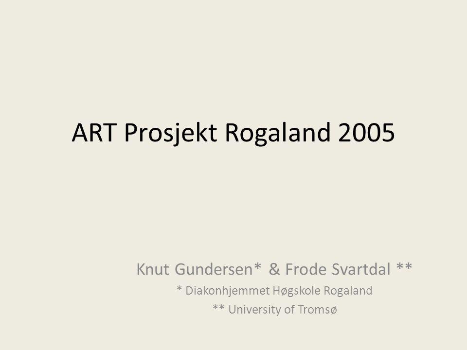 ART Prosjekt Rogaland 2005 Knut Gundersen* & Frode Svartdal **