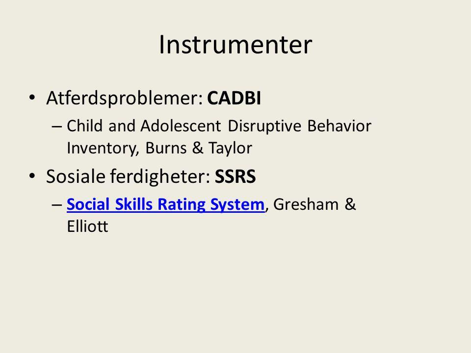 Instrumenter Atferdsproblemer: CADBI Sosiale ferdigheter: SSRS