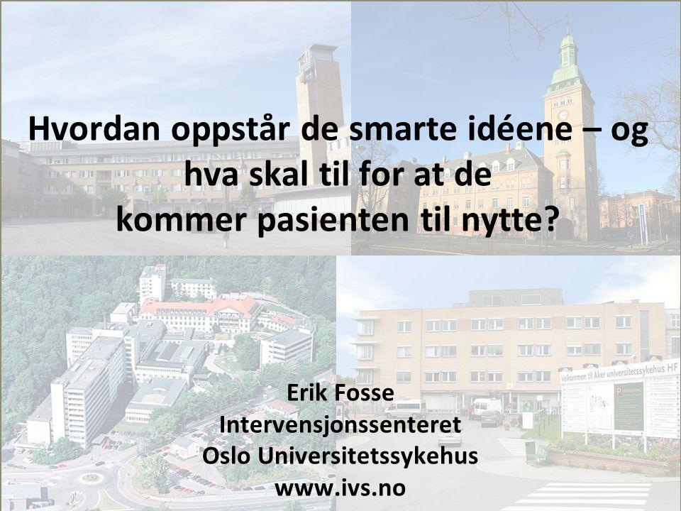 Erik Fosse Intervensjonssenteret Oslo Universitetssykehus www.ivs.no