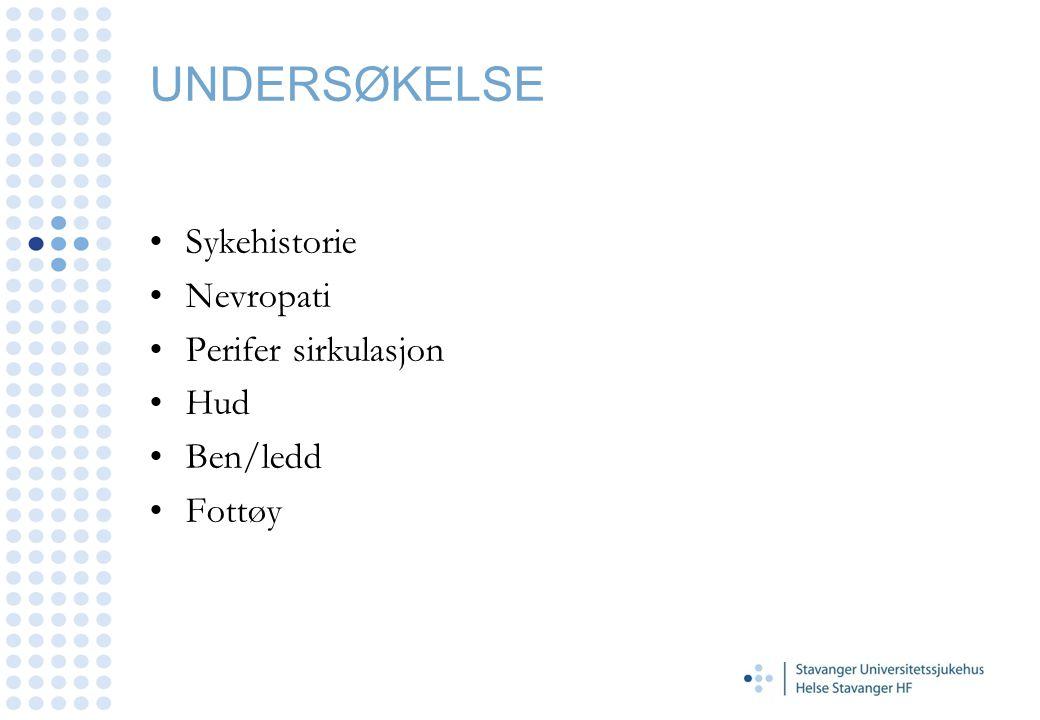 UNDERSØKELSE Sykehistorie Nevropati Perifer sirkulasjon Hud Ben/ledd