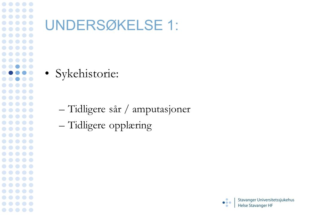 UNDERSØKELSE 1: Sykehistorie: Tidligere sår / amputasjoner