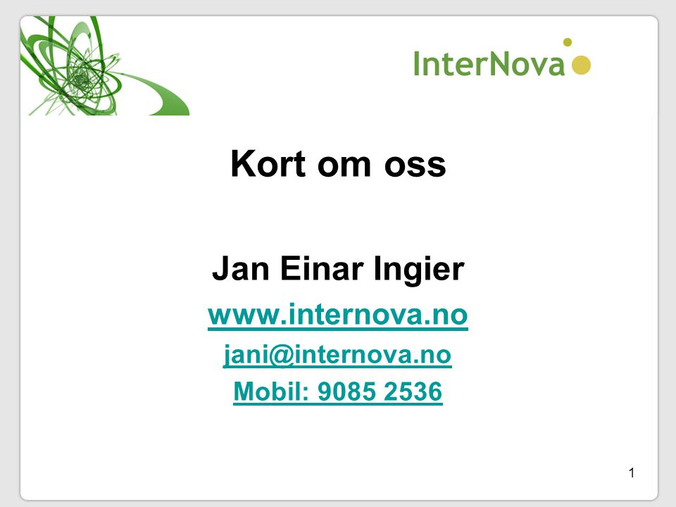 Kort om oss Jan Einar Ingier www.internova.no jani@internova.no