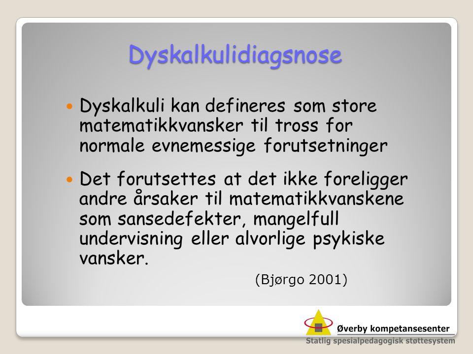 Dyskalkulidiagsnose Dyskalkuli kan defineres som store matematikkvansker til tross for normale evnemessige forutsetninger.