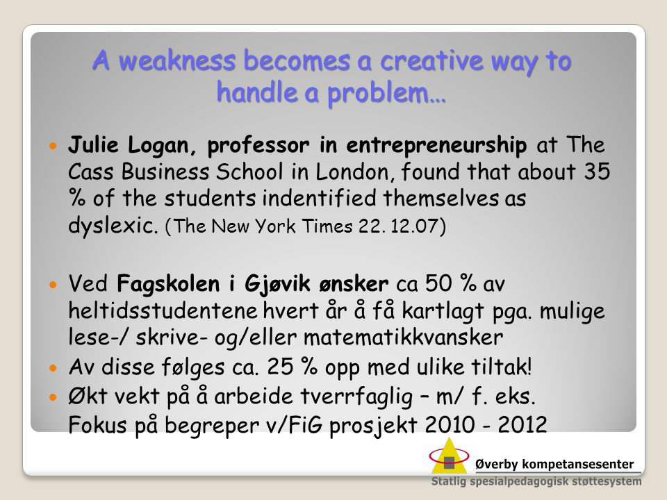 A weakness becomes a creative way to handle a problem…