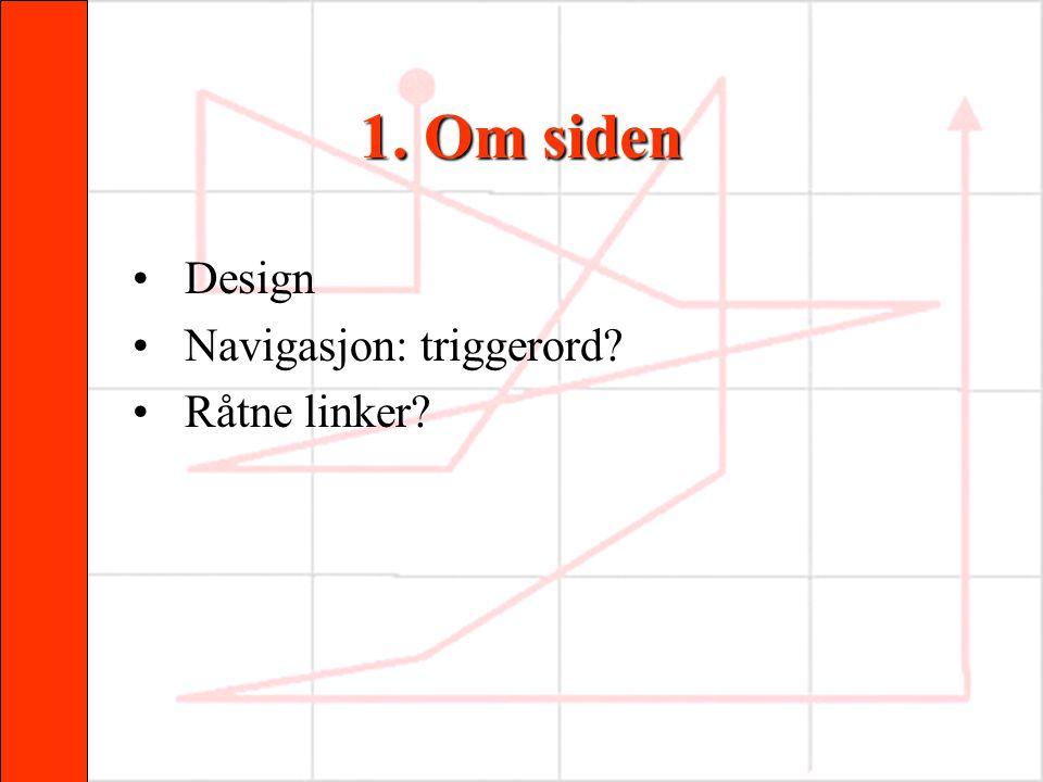 1. Om siden Design Navigasjon: triggerord Råtne linker