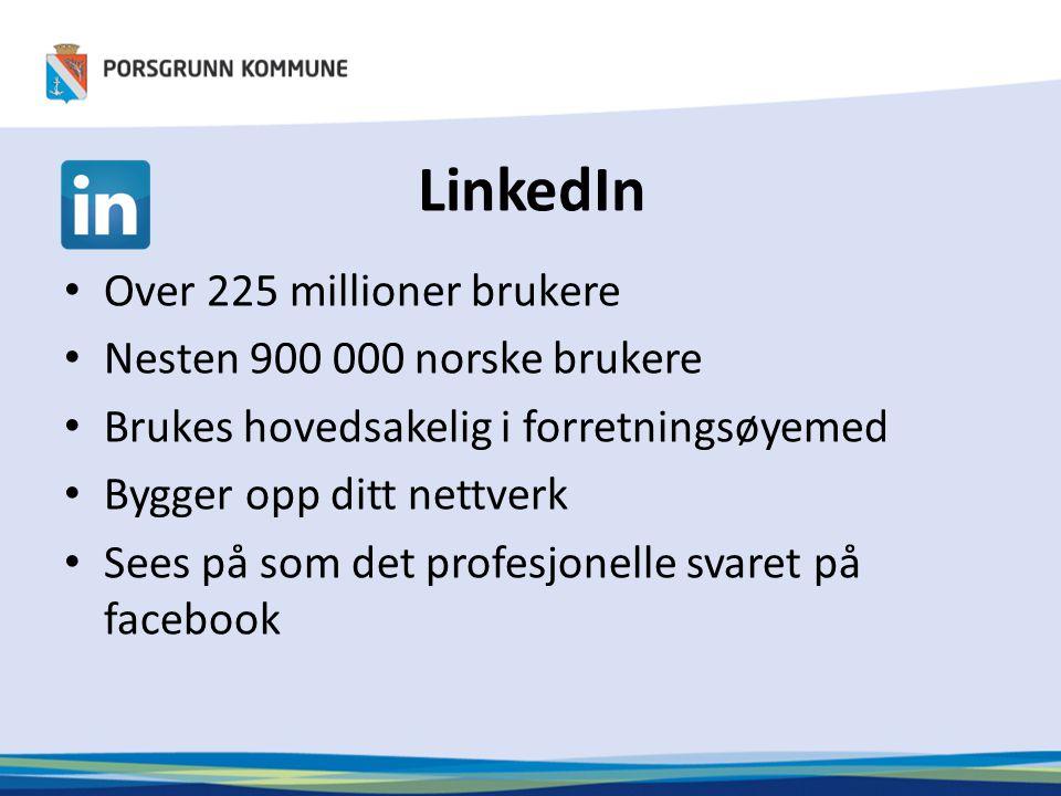LinkedIn Over 225 millioner brukere Nesten 900 000 norske brukere