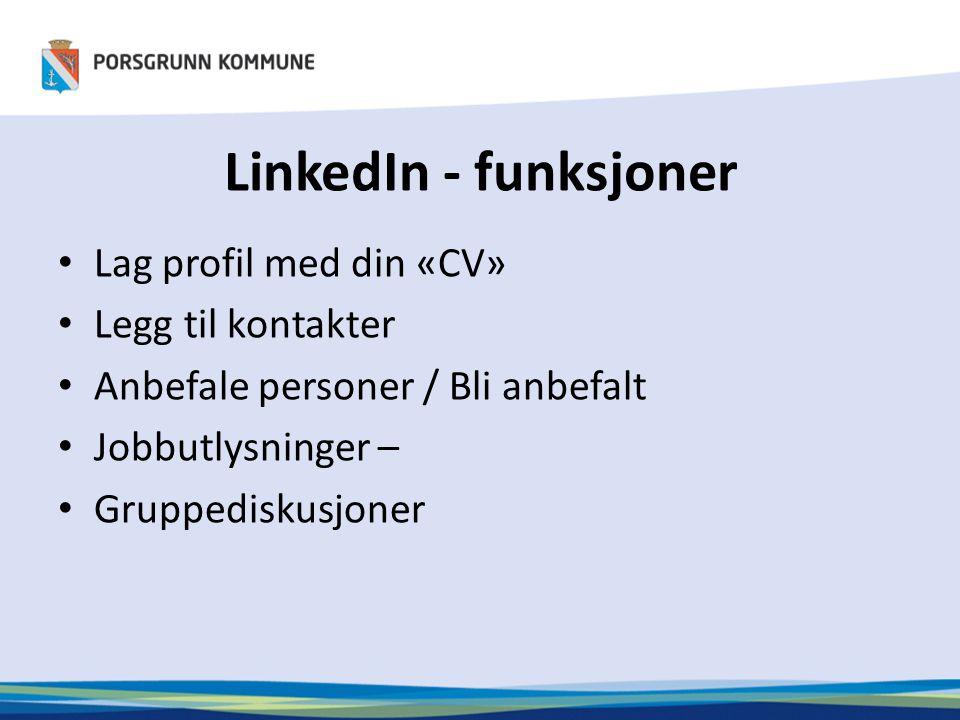 LinkedIn - funksjoner Lag profil med din «CV» Legg til kontakter