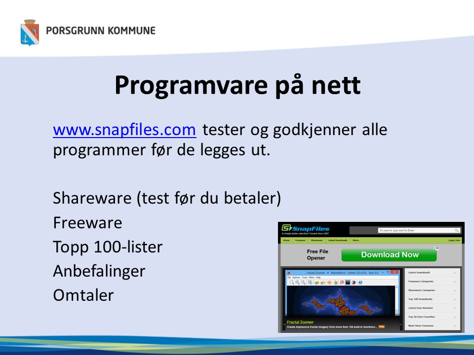 Programvare på nett www.snapfiles.com tester og godkjenner alle programmer før de legges ut. Shareware (test før du betaler)