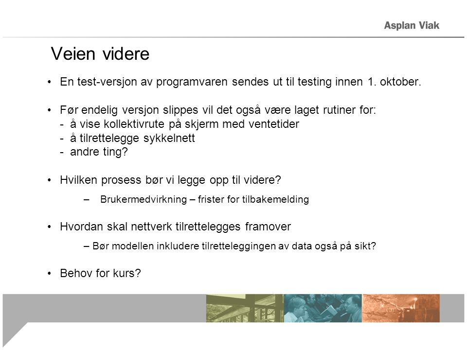 Veien videre En test-versjon av programvaren sendes ut til testing innen 1. oktober.