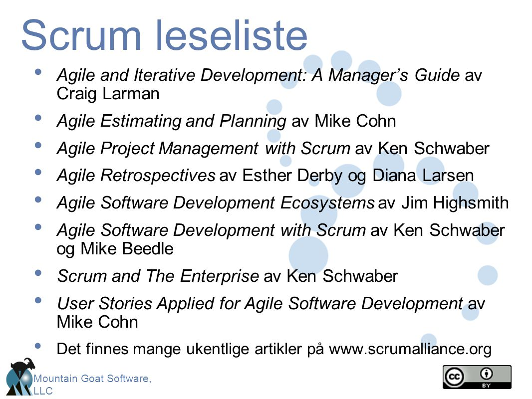 Scrum leseliste Agile and Iterative Development: A Manager's Guide av Craig Larman. Agile Estimating and Planning av Mike Cohn.