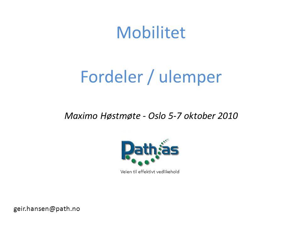 Mobilitet Fordeler / ulemper Maximo Høstmøte - Oslo 5-7 oktober 2010
