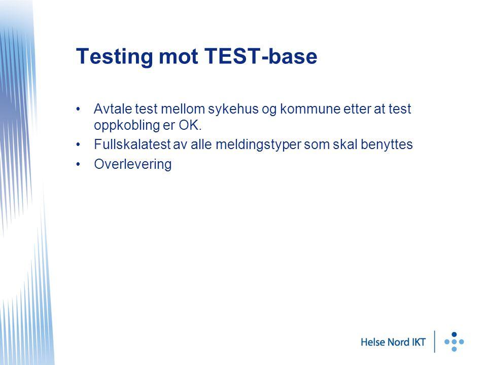 Testing mot TEST-base Avtale test mellom sykehus og kommune etter at test oppkobling er OK. Fullskalatest av alle meldingstyper som skal benyttes.