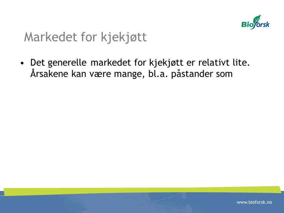 Markedet for kjekjøtt Det generelle markedet for kjekjøtt er relativt lite.