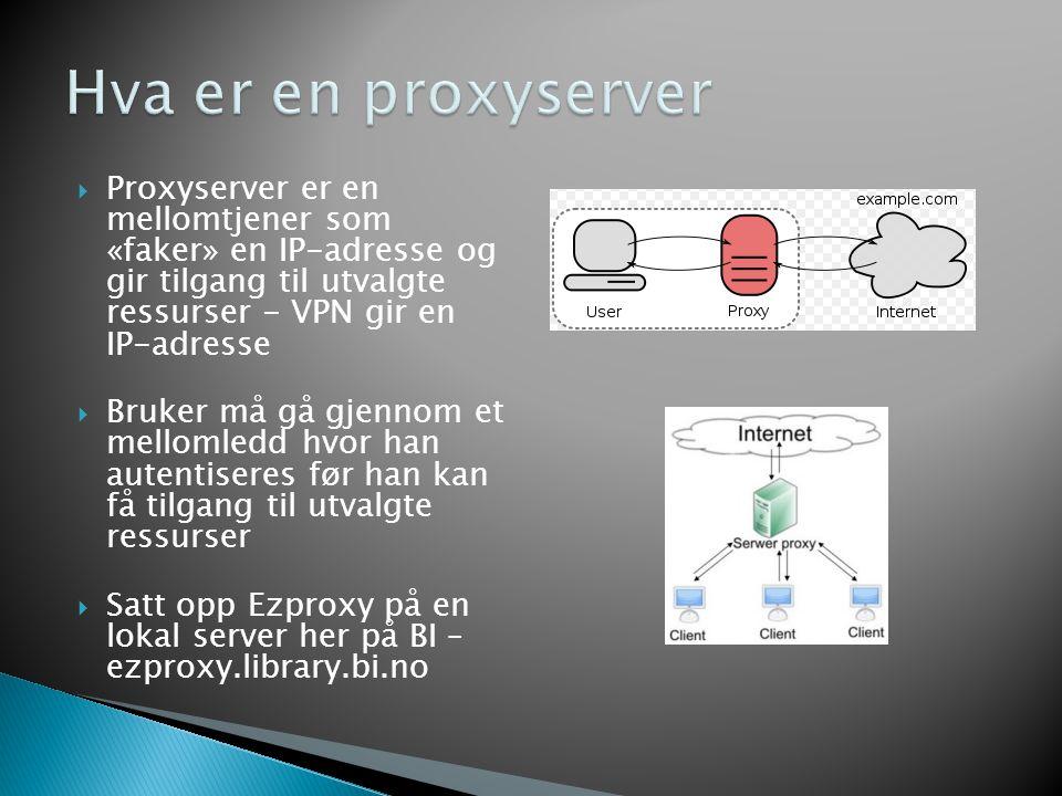 Hva er en proxyserver Proxyserver er en mellomtjener som «faker» en IP-adresse og gir tilgang til utvalgte ressurser - VPN gir en IP-adresse.