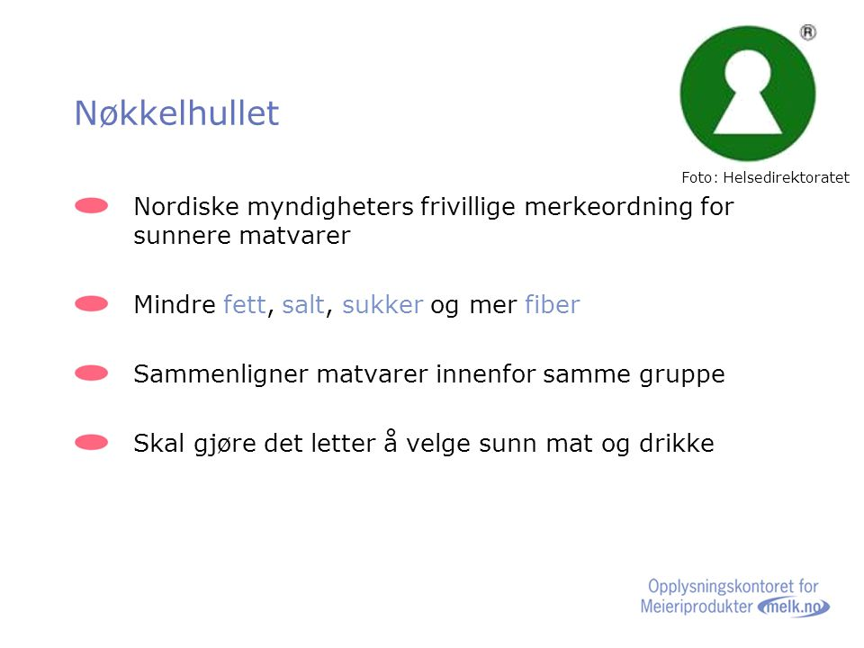 Nøkkelhullet Foto: Helsedirektoratet. Nordiske myndigheters frivillige merkeordning for sunnere matvarer.