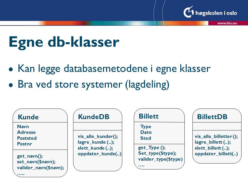 Egne db-klasser Kan legge databasemetodene i egne klasser