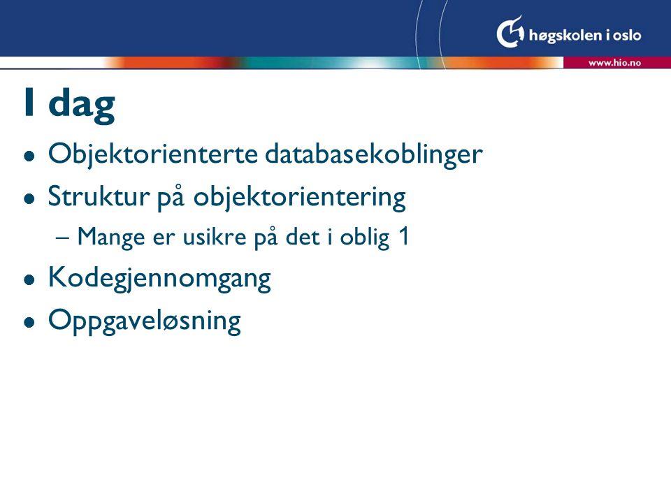 I dag Objektorienterte databasekoblinger Struktur på objektorientering