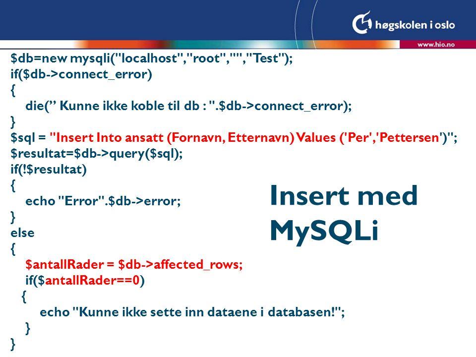 Insert med MySQLi $db=new mysqli( localhost , root , , Test );