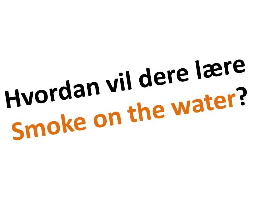 Hvordan vil dere lære Smoke on the water