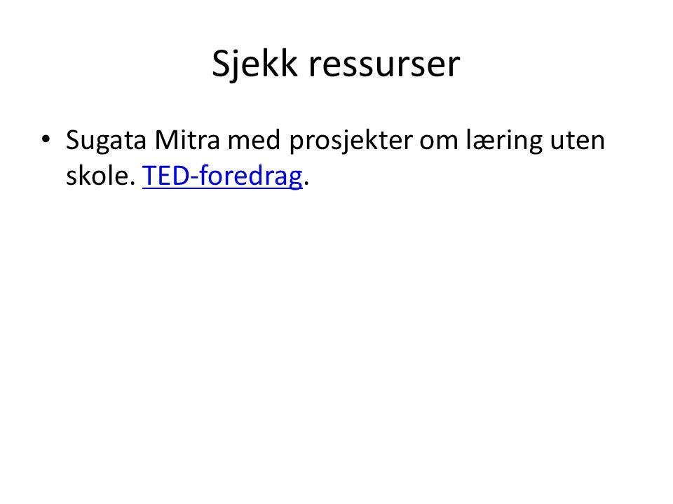 Sjekk ressurser Sugata Mitra med prosjekter om læring uten skole. TED-foredrag.