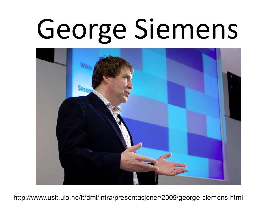 George Siemens http://www.usit.uio.no/it/dml/intra/presentasjoner/2009/george-siemens.html