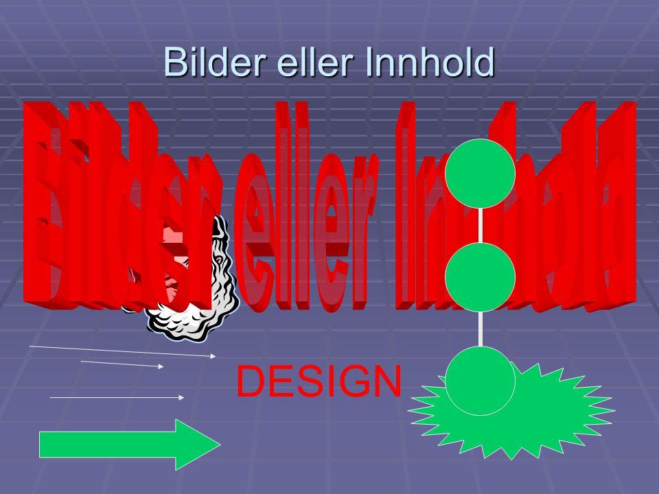 Bilder eller Innhold Bilder eller Innhold DESIGN