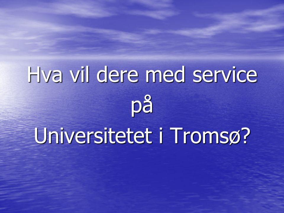 Hva vil dere med service på Universitetet i Tromsø