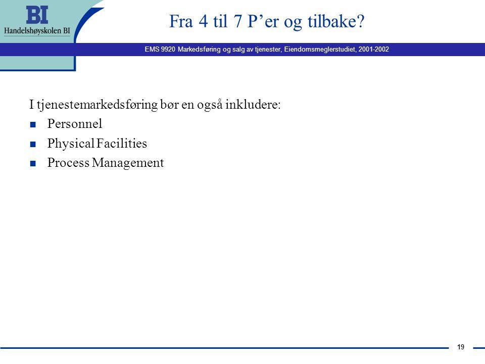 Fra 4 til 7 P'er og tilbake I tjenestemarkedsføring bør en også inkludere: Personnel. Physical Facilities.