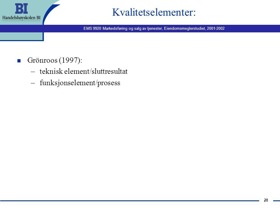 Kvalitetselementer: Grönroos (1997): teknisk element/sluttresultat