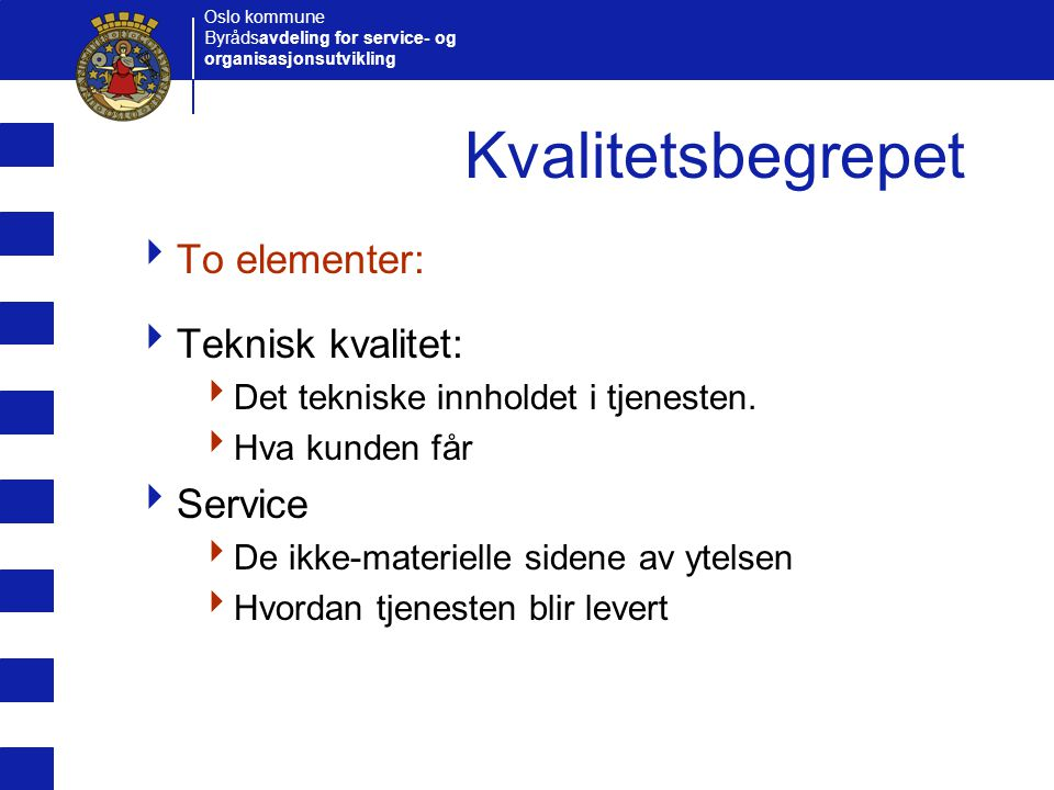 Kvalitetsbegrepet To elementer: Teknisk kvalitet: Service