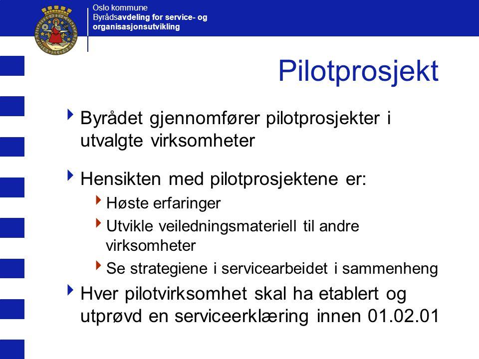 Pilotprosjekt Byrådet gjennomfører pilotprosjekter i utvalgte virksomheter. Hensikten med pilotprosjektene er: