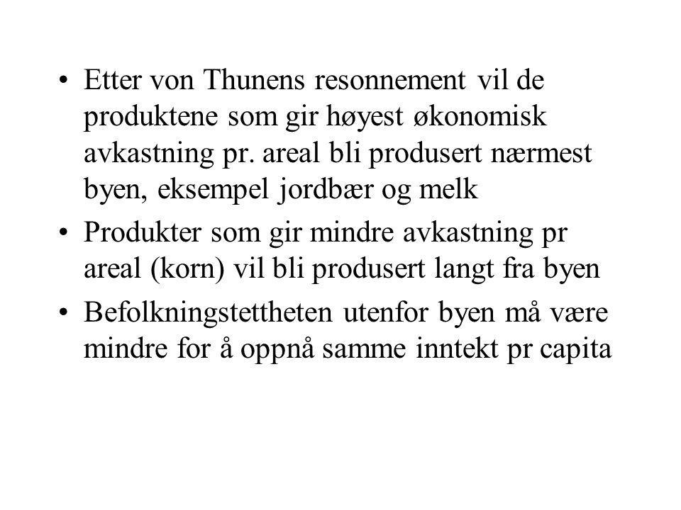 Etter von Thunens resonnement vil de produktene som gir høyest økonomisk avkastning pr. areal bli produsert nærmest byen, eksempel jordbær og melk