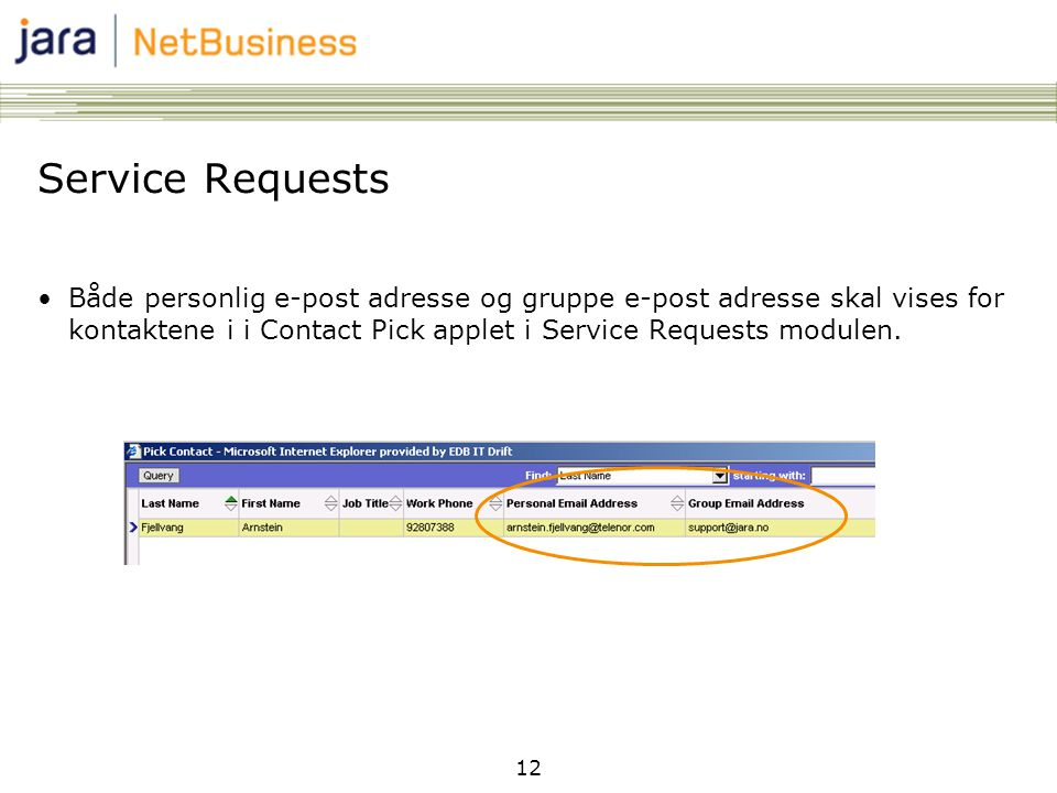 Service Requests Både personlig e-post adresse og gruppe e-post adresse skal vises for kontaktene i i Contact Pick applet i Service Requests modulen.
