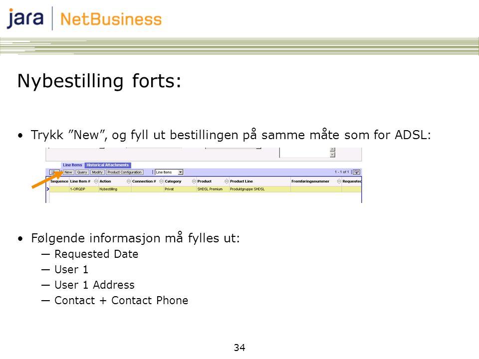 Nybestilling forts: Trykk New , og fyll ut bestillingen på samme måte som for ADSL: Følgende informasjon må fylles ut: