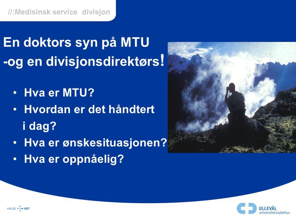 En doktors syn på MTU -og en divisjonsdirektørs!