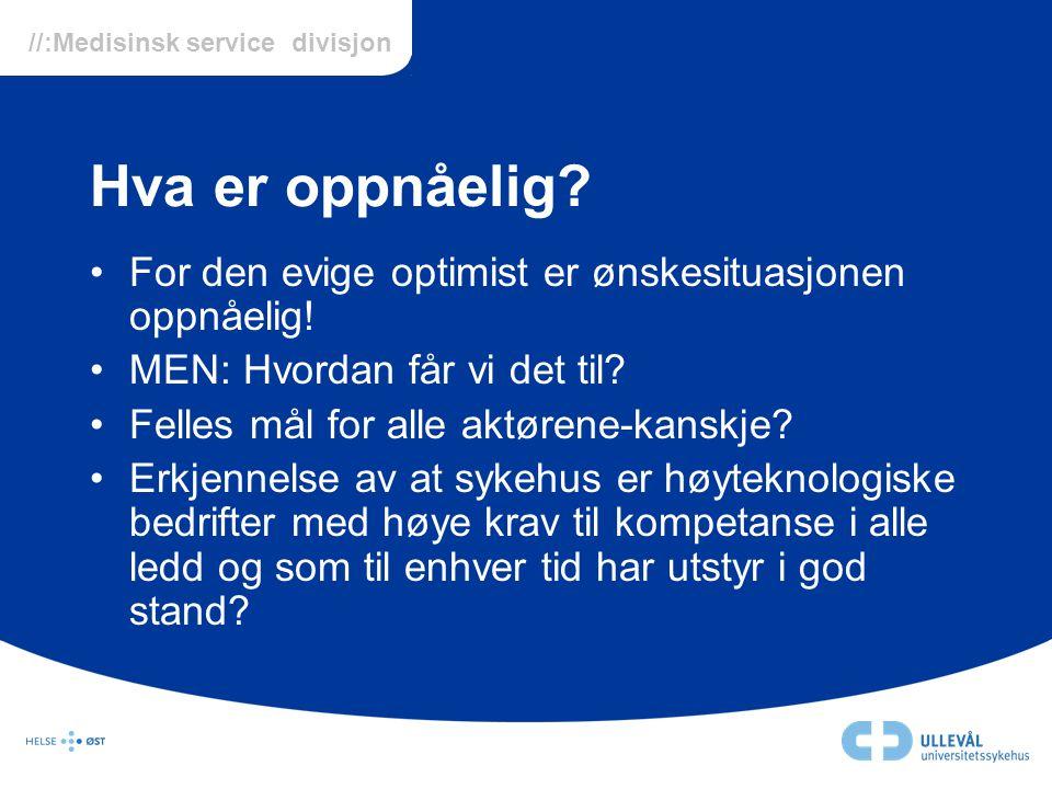 Hva er oppnåelig For den evige optimist er ønskesituasjonen oppnåelig! MEN: Hvordan får vi det til
