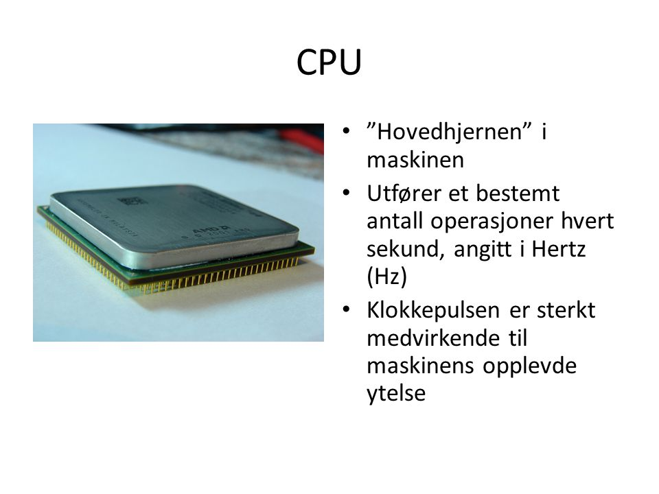 CPU Hovedhjernen i maskinen