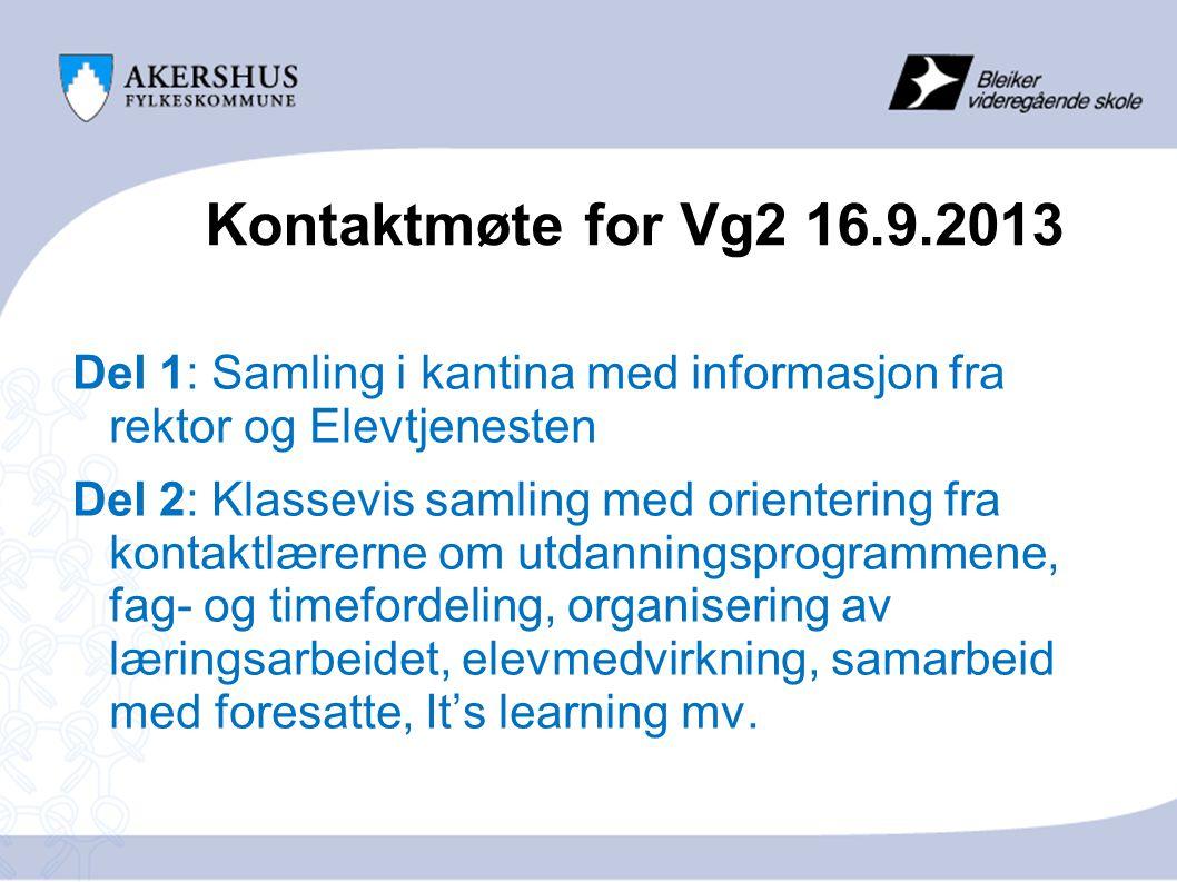 Kontaktmøte for Vg2 16.9.2013 Del 1: Samling i kantina med informasjon fra rektor og Elevtjenesten.