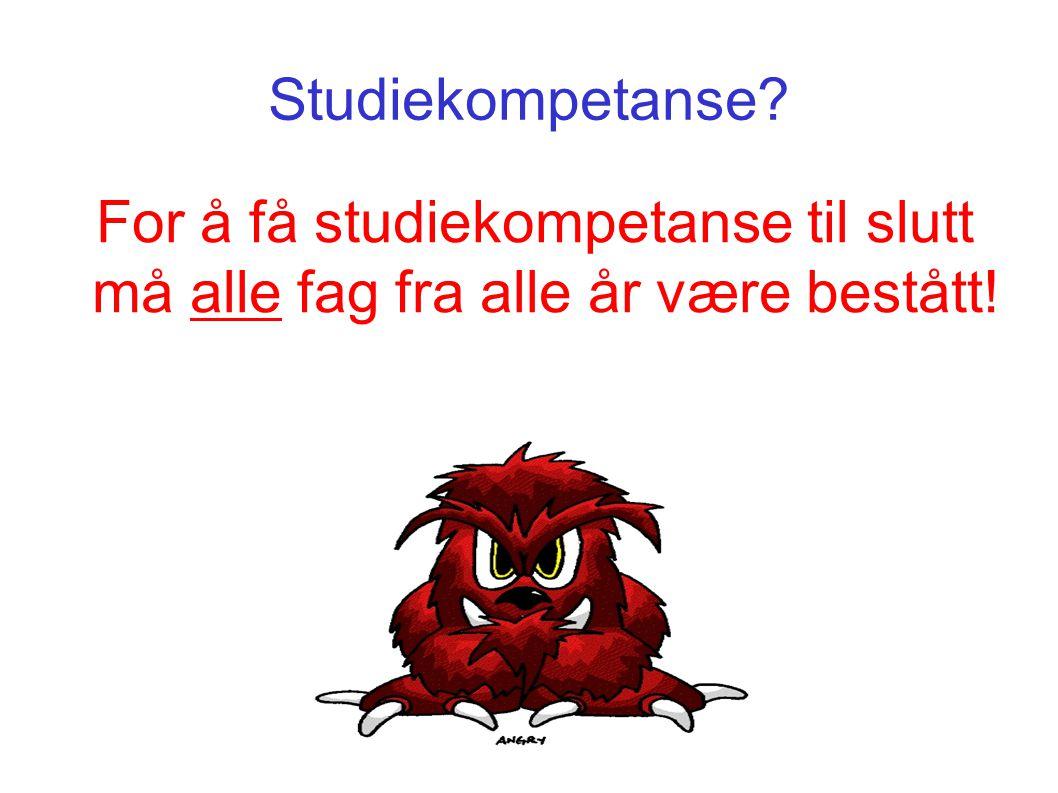 Studiekompetanse For å få studiekompetanse til slutt må alle fag fra alle år være bestått!