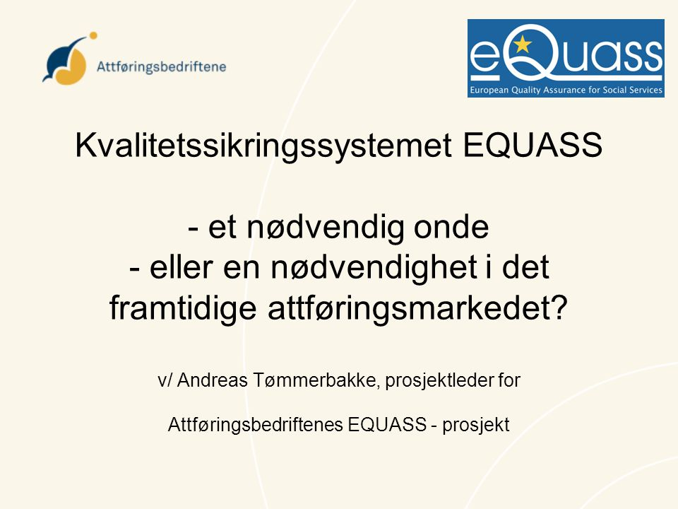 Kvalitetssikringssystemet EQUASS - et nødvendig onde - eller en nødvendighet i det framtidige attføringsmarkedet.