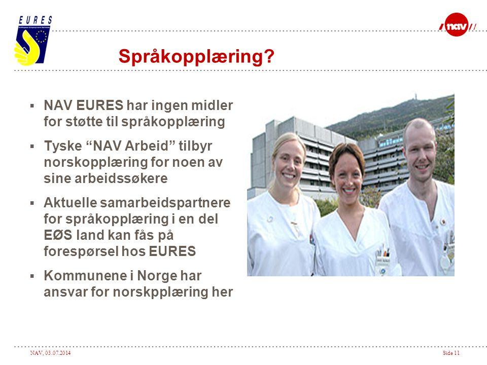 Språkopplæring NAV EURES har ingen midler for støtte til språkopplæring. Tyske NAV Arbeid tilbyr norskopplæring for noen av sine arbeidssøkere.