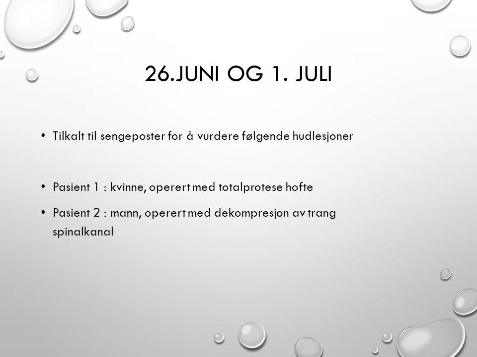 26.Juni og 1. juli Tilkalt til sengeposter for å vurdere følgende hudlesjoner. Pasient 1 : kvinne, operert med totalprotese hofte.