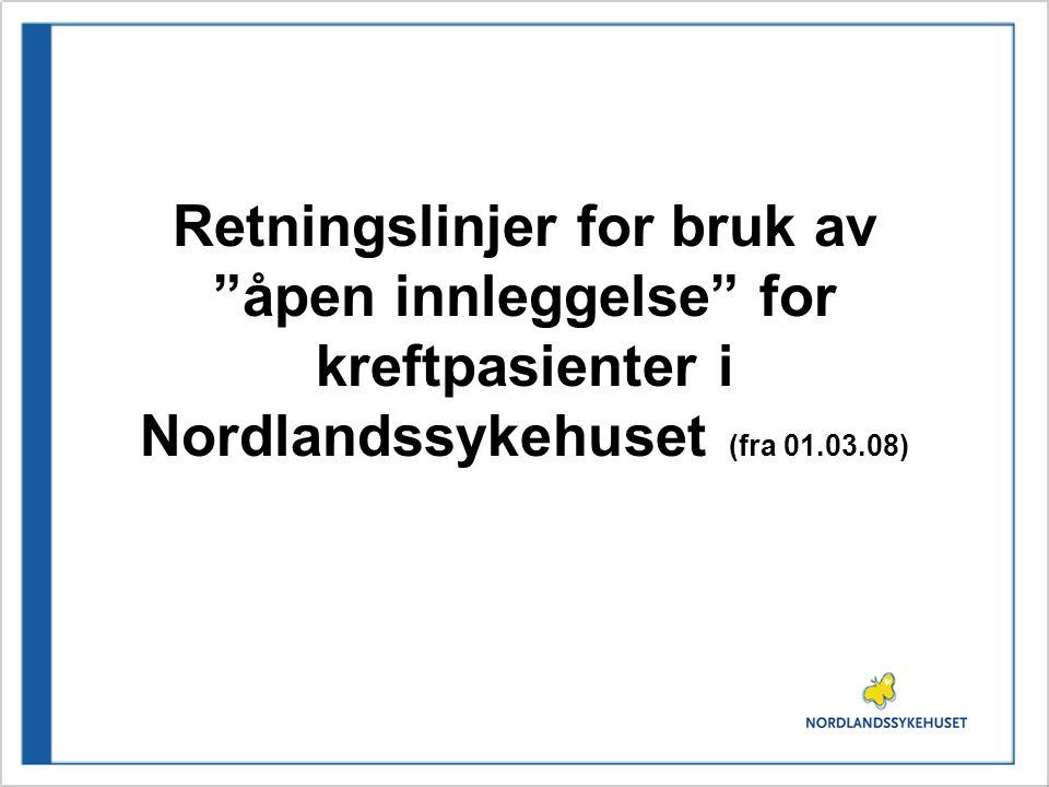 Retningslinjer for bruk av åpen innleggelse for kreftpasienter i Nordlandssykehuset (fra 01.03.08)