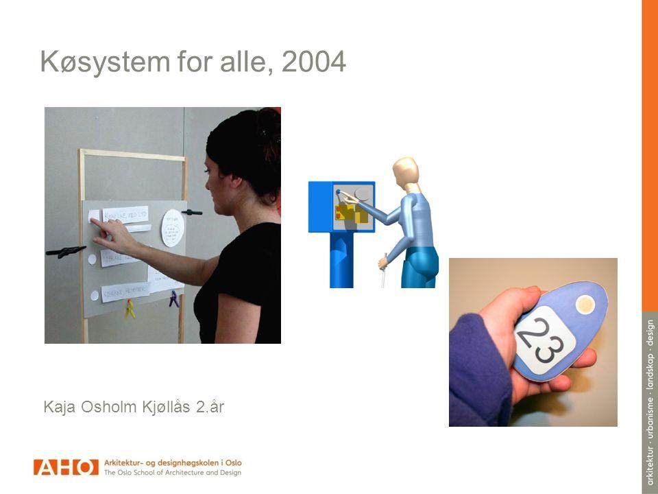 Køsystem for alle, 2004 Kaja Osholm Kjøllås 2.år