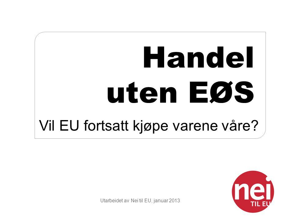 Utarbeidet av Nei til EU, januar 2013