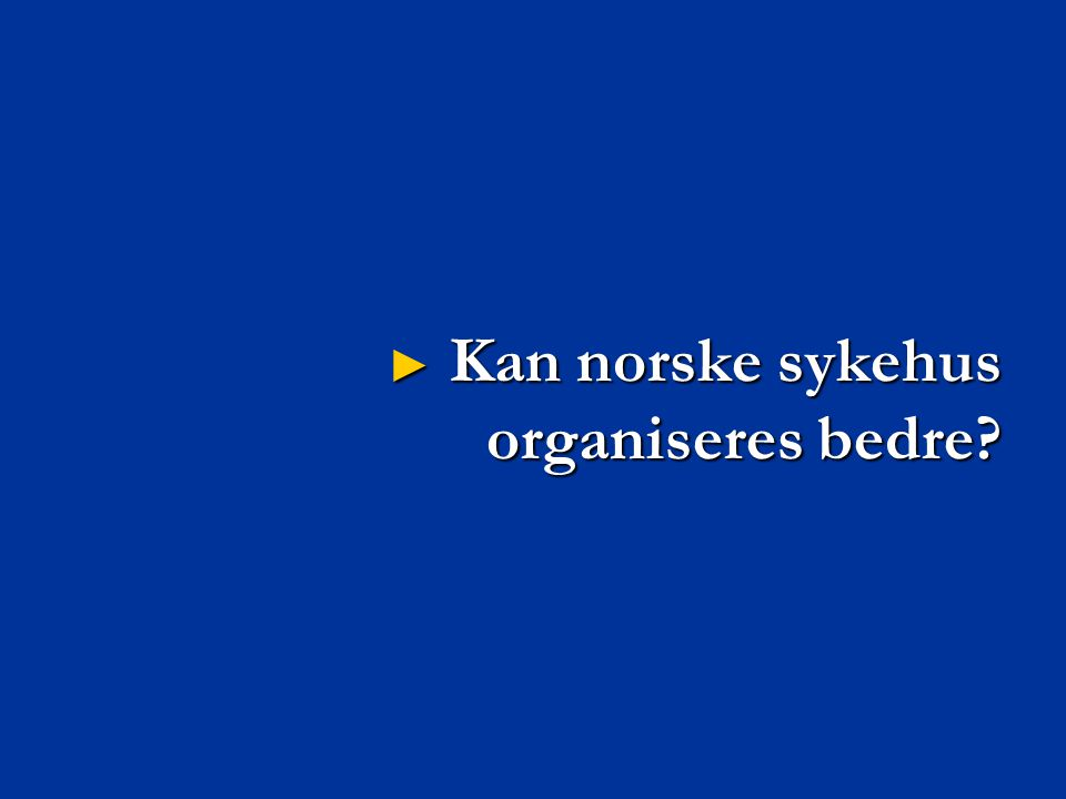 Kan norske sykehus organiseres bedre