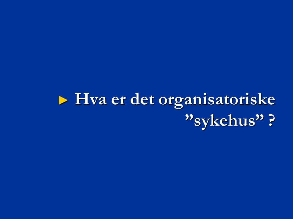 Hva er det organisatoriske sykehus