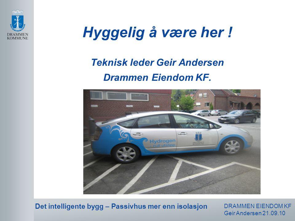 Hyggelig å være her ! Teknisk leder Geir Andersen Drammen Eiendom KF.