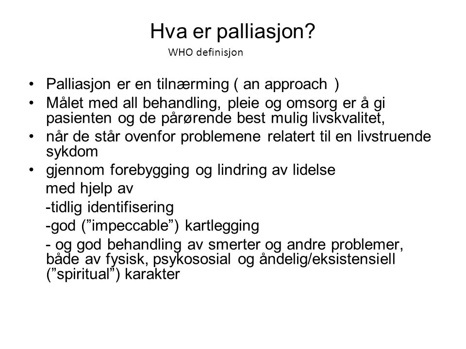 Hva er palliasjon Palliasjon er en tilnærming ( an approach )