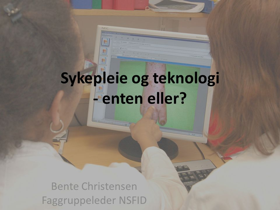 Sykepleie og teknologi - enten eller